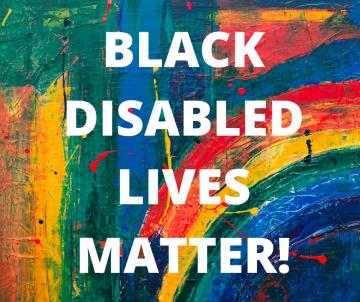 BLACK DISABLED LIVES MATTER!